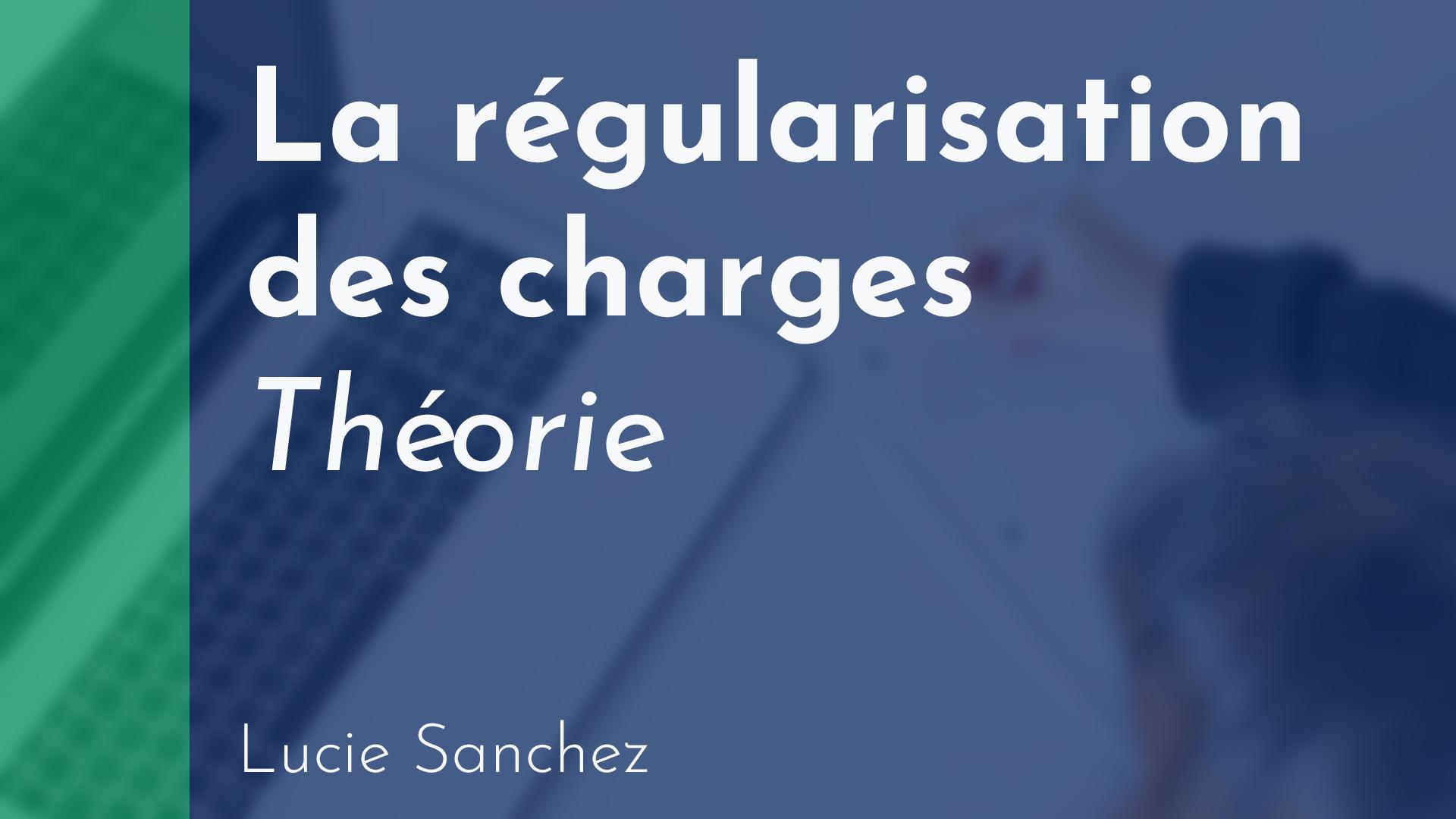 Gérance - Régularisation des charges - Théorie - Lucie Sanchez