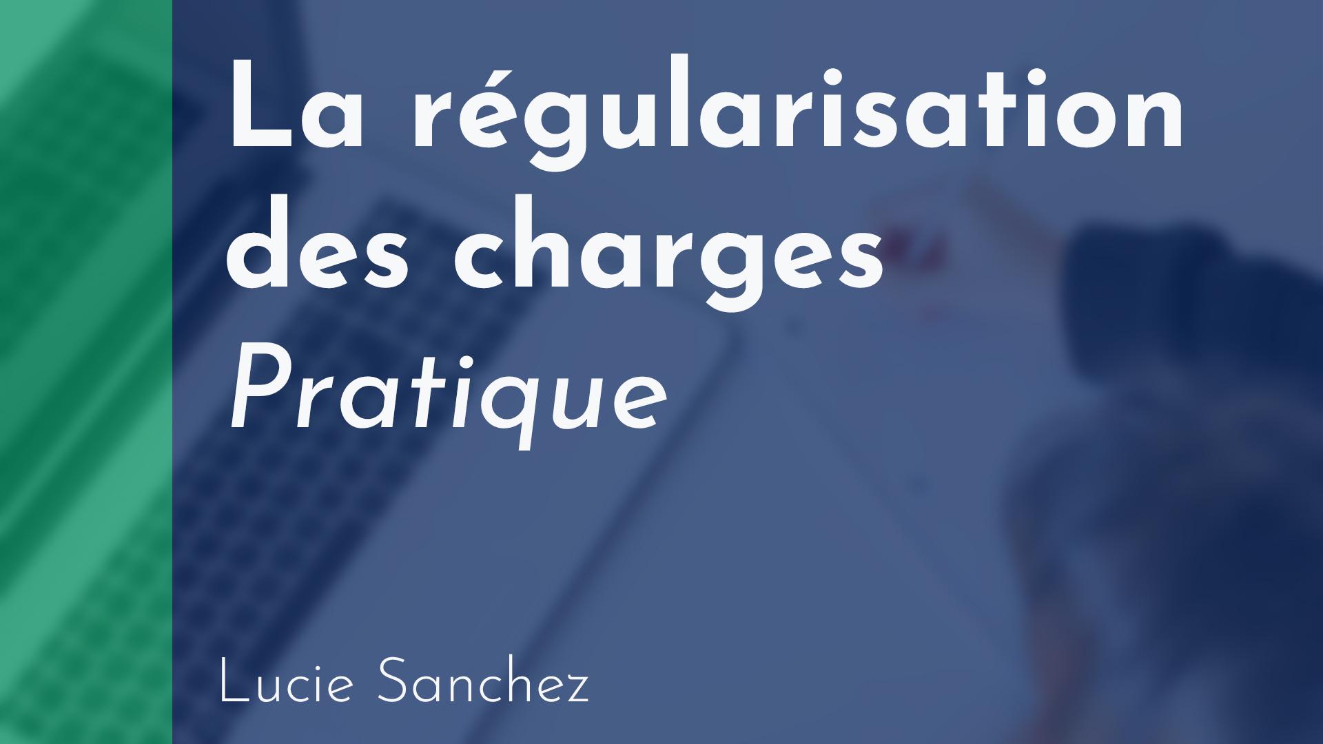 Gérance - Régularisation des charges - Pratique - Lucie Sanchez
