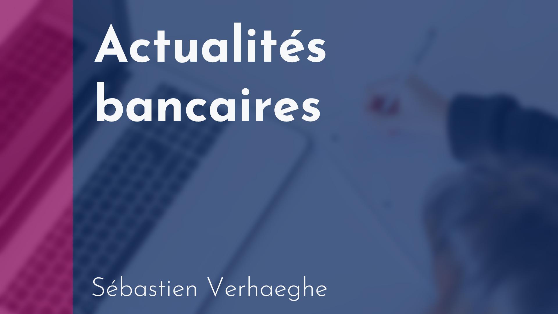 API Financement - Actualités bancaires - Sébastien Verhaeghe
