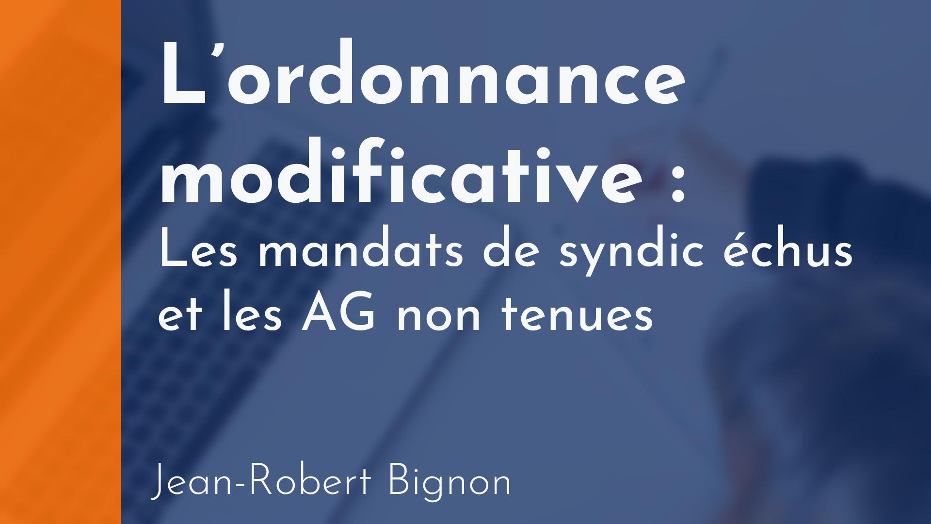 Copropriété - L'ordonnance modificative - Les mandats de syndic échus et les AG non tenues - Jean-Robert Bignon