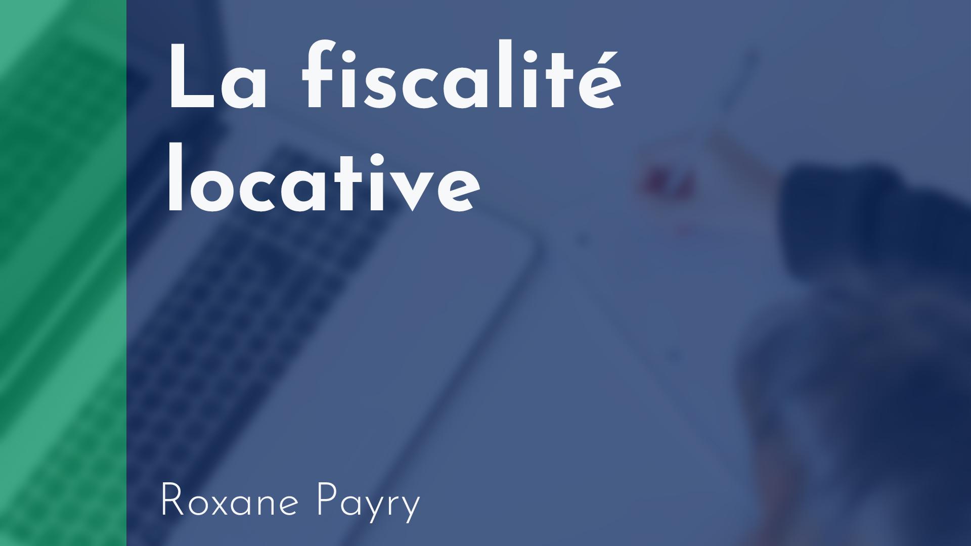 Gérance - La fiscalité locative - Roxanne Payry