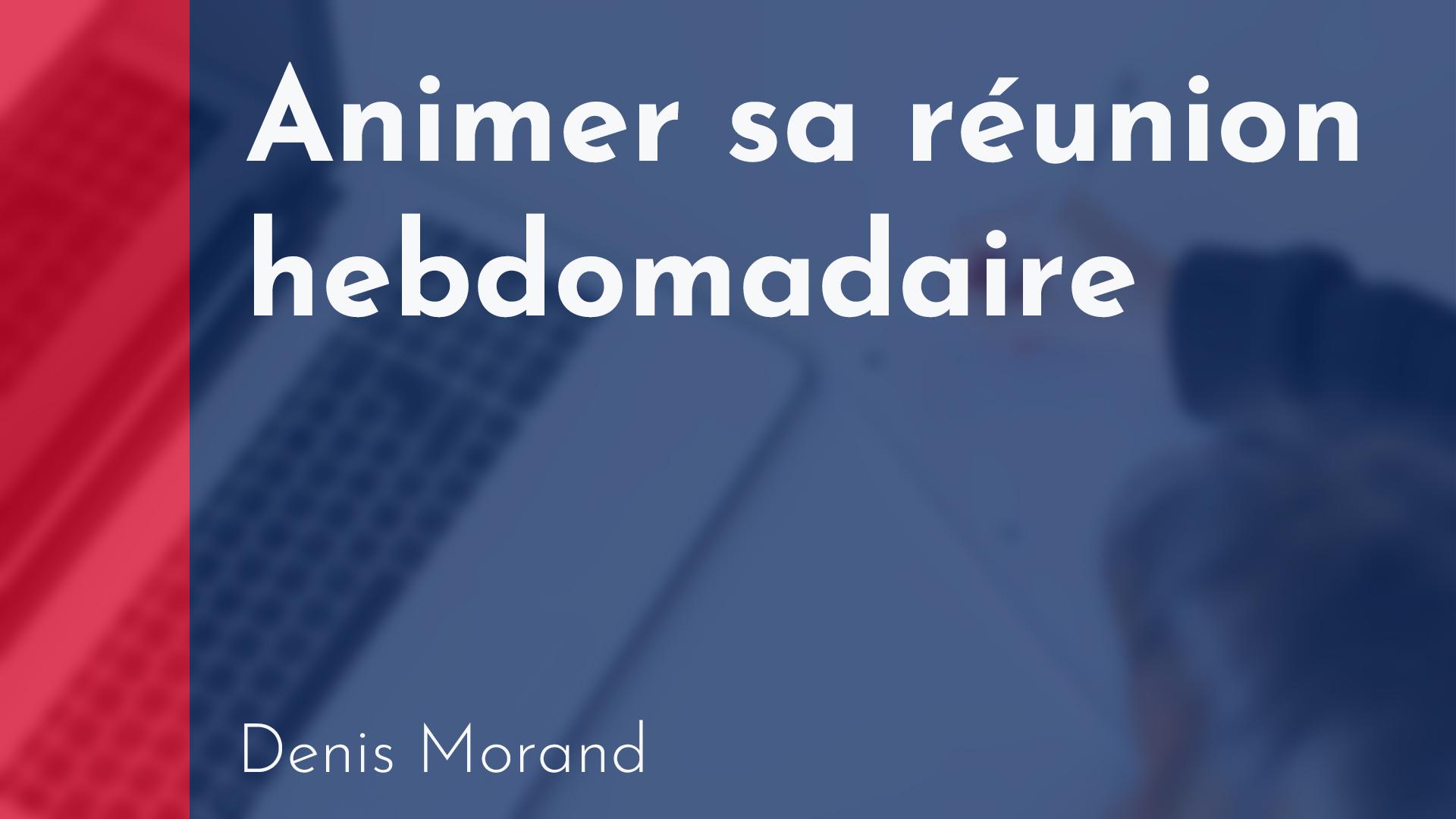 Transaction - Animer sa réunion hebdomadaire - Denis Morand