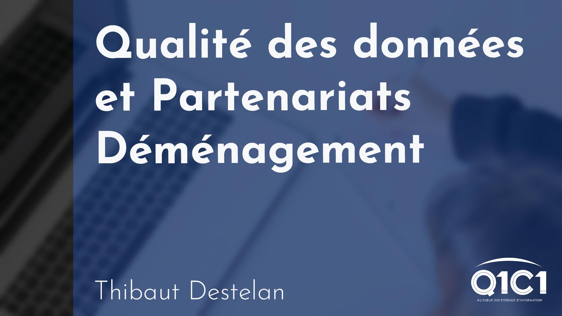 Q1C1 - Qualité des Données et Partenariats Déménagement - Thibaut Destelan